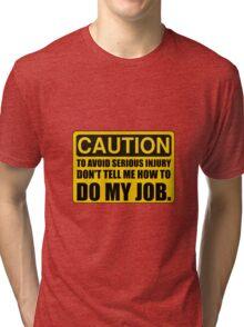 Tell Me How To Do My Job Tri-blend T-Shirt