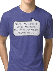 Hello, my name is inigo montoya you killed my father prepare to die - COMIC Tri-blend T-Shirt