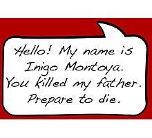 Hello, my name is inigo montoya you killed my father prepare to die - COMIC Photographic Print