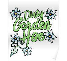 Dirty Garden HOE Poster