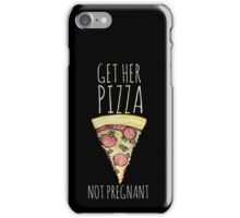 Get her pizza not pregnant  iPhone Case/Skin