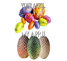 Game Of Thrones Dragon Eggs Funny Meme Season Premiere Your April VS My April Easter Eggs Winter is Coming Photographic Print