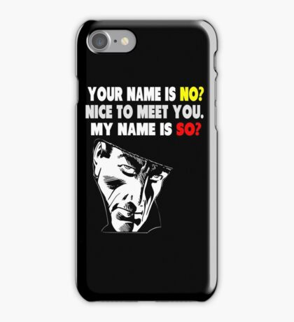 My Name is No humorous song parody iPhone Case/Skin
