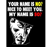 My Name is No humorous song parody Photographic Print