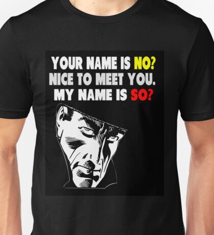 My Name is No humorous song parody Unisex T-Shirt