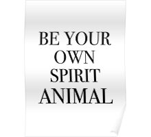 Be Your Own Spirit Animal Poster