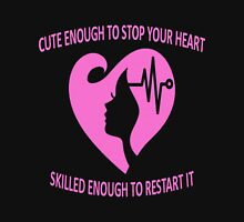 CUTE ENOUGH TO STOP YOUR HEART SKILLED ENOUGH TO RESTART IT. Unisex T-Shirt