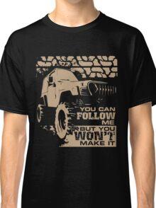 You can Follow me But You Won't Make it Classic T-Shirt