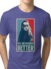We deserve better - Lexa - Clexa - The 100 Tri-blend T-Shirt