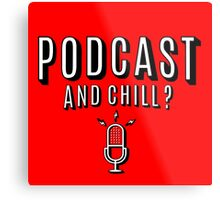 PodCast and Chill Metal Print