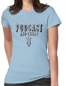 PodCast and Chill Womens Fitted T-Shirt
