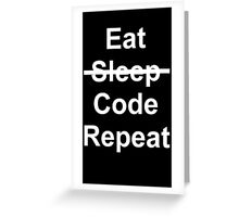 Eat, No Sleep, Code, Repeat Greeting Card