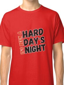 Hard Day's Night  Classic T-Shirt