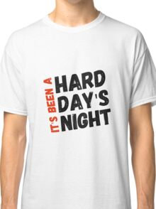 Hard Day's Night  Classic T-Shirt