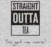 Straight Outta Tea - So Get Me More! One Piece - Long Sleeve