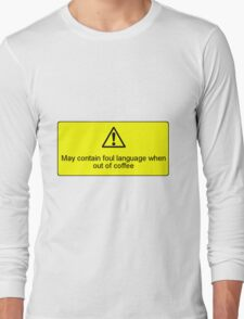 People get dangerous without coffee Long Sleeve T-Shirt