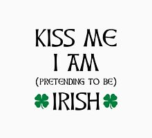 Kiss Me I'm Pretending To Be Irish Unisex T-Shirt