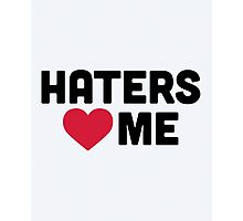 Haters Love Me Funny Quote Photographic Print
