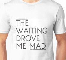 The Waiting Drove Me Mad - Pearl Jam Unisex T-Shirt