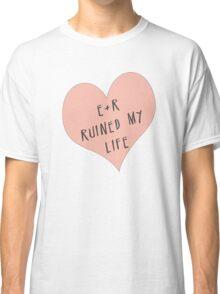 E/R ruined my life Classic T-Shirt