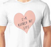 E/R ruined my life Unisex T-Shirt