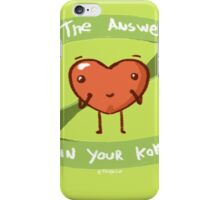 The answer is in your kokoro iPhone Case/Skin