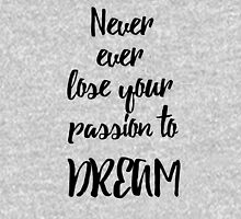 Never ever lose your passion to dream Unisex T-Shirt