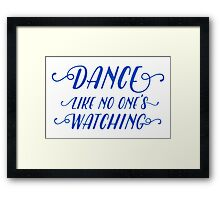 Dance like no one's watching - blue on white Framed Print