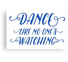 Dance like no one's watching - blue on white Canvas Print
