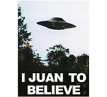 I Juan to believe Photographic Print