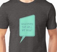 WHATEVER THE HELL WE WANT Unisex T-Shirt