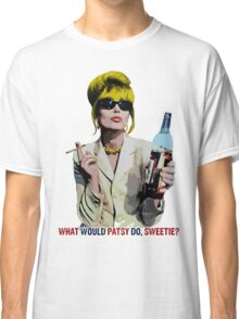 What Would Patsy Do, Sweetie? Classic T-Shirt