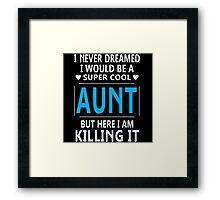 I Never Dreamed I Would Be A Super Cool Aunt Framed Print