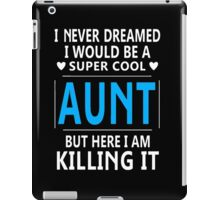 I Never Dreamed I Would Be A Super Cool Aunt iPad Case/Skin