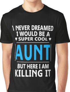 I Never Dreamed I Would Be A Super Cool Aunt Graphic T-Shirt