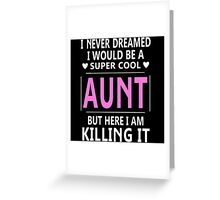 I Never Dreamed I Would Be A Super Cool Greeting Card