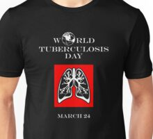 World Tuberculosis Day -- March 24 Unisex T-Shirt