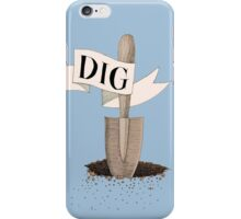 Dig Deep  iPhone Case/Skin
