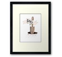 Dig Deep  Framed Print