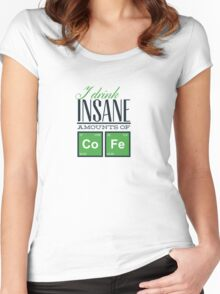 I Drink Insane Amounts of Coffee Women's Fitted Scoop T-Shirt