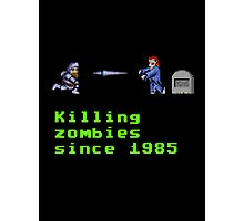 Killing zombies since 1985. Photographic Print