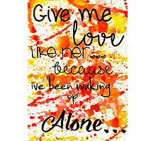 give me love Photographic Print