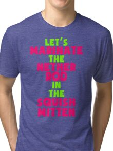 Let's Marinate the Nether Rod in the Squish Mitten Tri-blend T-Shirt