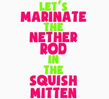 Let's Marinate the Nether Rod in the Squish Mitten Unisex T-Shirt