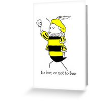 To bee, or not to bee Greeting Card