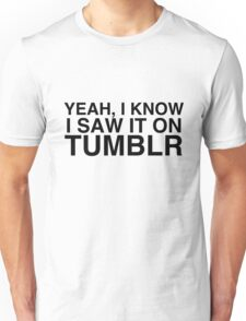 Saw it on Unisex T-Shirt