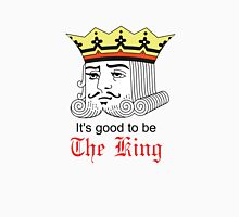 It's good to be the King Unisex T-Shirt