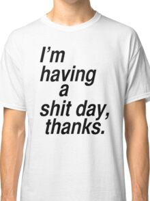 Having a bad day Classic T-Shirt