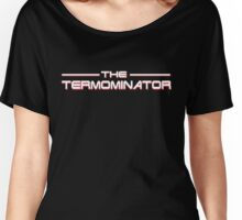 The TERMOMINATOR Women's Relaxed Fit T-Shirt