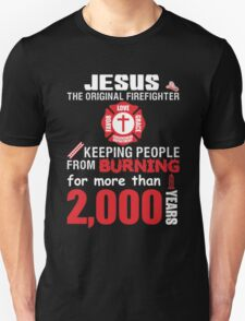 Jesus The Original Firefighter Kepping People From Burning For More Than 2000 Years Unisex T-Shirt